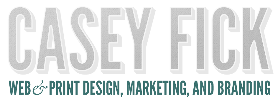 Casey Fick: Web & Print Design, Marketing, and Branding